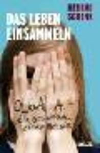 Herrad Schenk: Das Leben einsammeln: Olga A. - Die Geschichte einer Messie