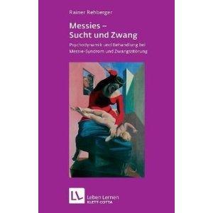 Dr. Rainer Rehberger: Messies - Sucht und Zwang
